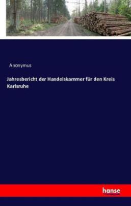 Jahresbericht der Handelskammer für den Kreis Karlsruhe
