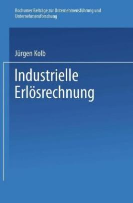 Industrielle Erlösrechnung - Grundlagen und Anwendung