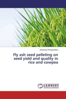 Fly ash seed pelleting on seed yield and quality in rice and cowpea