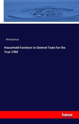Household Furniture in Genteel Taste for the Year 1760
