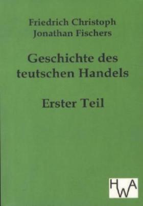 Geschichte des teutschen Handels. Tl.1