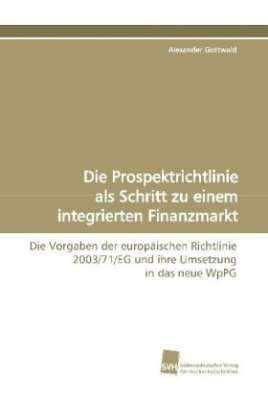Die Prospektrichtlinie als Schritt zu einem integrierten Finanzmarkt