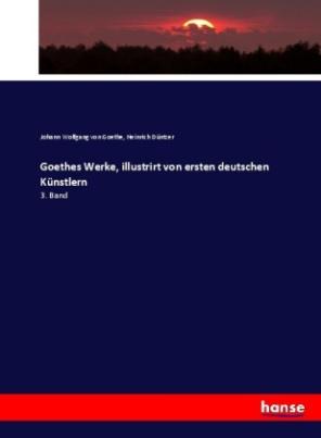 Goethes Werke, illustrirt von ersten deutschen Künstlern
