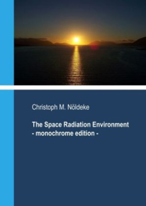 The Space Radiation Environment - Monochrome Edition
