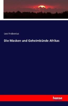 Die Masken und Geheimbünde Afrikas