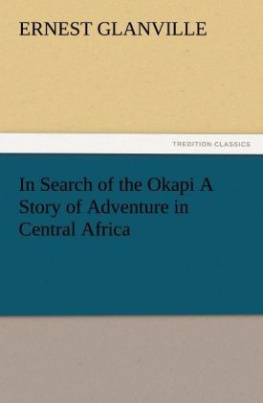 In Search of the Okapi A Story of Adventure in Central Africa