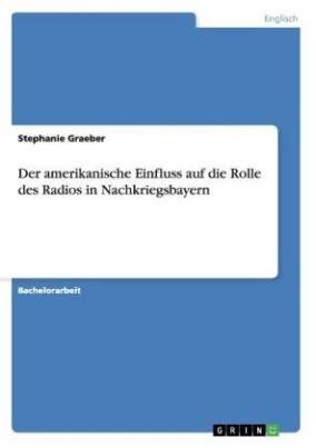 Der amerikanische Einfluss auf die Rolle des Radios in Nachkriegsbayern