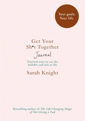 Get Your Sh*t Together Journal