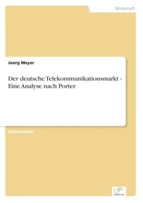 Der deutsche Telekommunikationsmarkt - Eine Analyse nach Porter