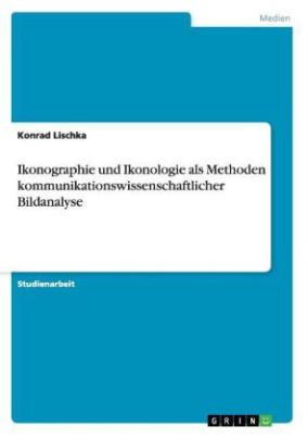 Ikonographie und Ikonologie als Methoden kommunikationswissenschaftlicher Bildanalyse