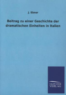 Beitrag zu einer Geschichte der dramatischen Einheiten in Italien