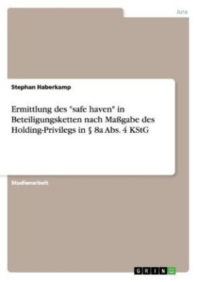 """Ermittlung des """"safe haven"""" in Beteiligungsketten nach Maßgabe des Holding-Privilegs in 8a Abs. 4 KStG"""