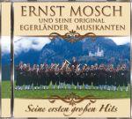Ernst u.s.orig.Egerländer Musikanten Mosch - Seine ersten großen Hits (CD)