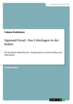 Sigmund Freud - Das Unbehagen in der Kultur
