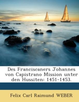 Des Franciscaners Johannes von Capistrano Mission unter den Hussiten: 1451-1453.