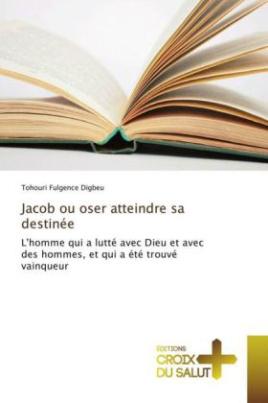 Jacob ou oser atteindre sa destinée