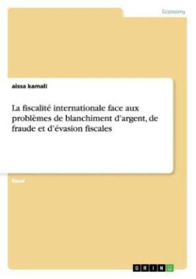 La fiscalité internationale face aux problèmes de blanchiment d argent, de fraude et d évasion fiscales