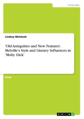 'Old Antiquities and New Features'. Melville's Style and Literary Influences in 'Moby Dick'