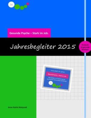 Gesunde Psyche - Stark im Job: Jahresbegleiter 2015