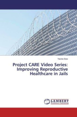 Project CARE Video Series: Improving Reproductive Healthcare in Jails