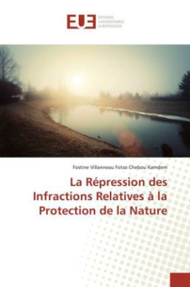 La Répression des Infractions Relatives à la Protection de la Nature