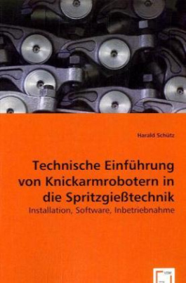Technische Einführung von Knickarmrobotern in die Spritzgießtechnik