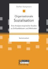 Organisationale Sozialisation: Eine Analyse empirischer Studien zu Einflussfaktoren und Methoden