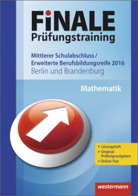 Finale Prüfungstraining 2016 - Mittlerer Schulabschluss / Erweiterte Berufsbildungsreife Berlin und Brandenburg, Mathematik