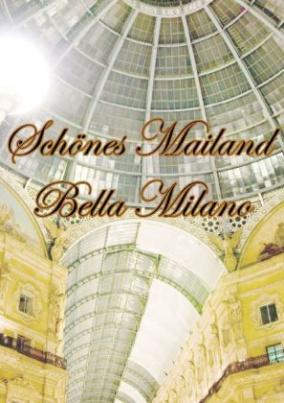 Schönes Mailand - Bella Milano (Posterbuch DIN A3 hoch)
