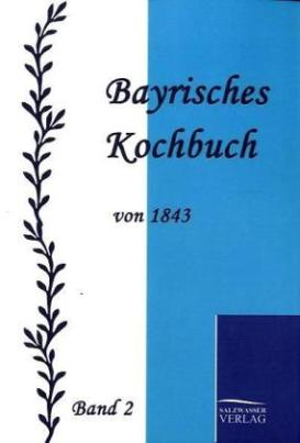 Bayrisches Kochbuch von 1843. Bd.2