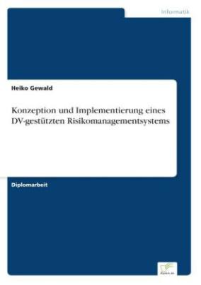 Konzeption und Implementierung eines DV-gestützten Risikomanagementsystems