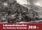 Lokomotivklassiker der Deutschen Reichsbahn Kalender 2018