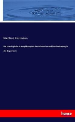 Die teleologische Naturphilosophie des Aristoteles und ihre Bedeutung in der Gegenwart