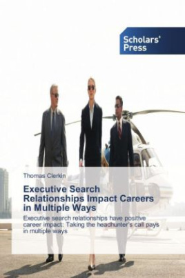 Executive Search Relationships Impact Careers in Multiple Ways