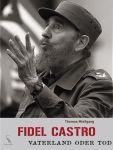Fidel Castro - Vaterland oder Tod