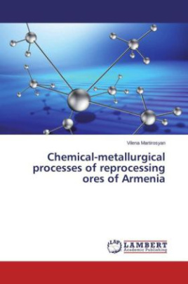 Chemical-metallurgical processes of reprocessing ores of Armenia