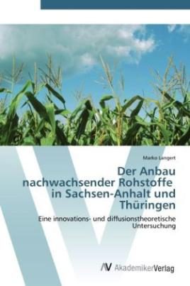 Der Anbau nachwachsender Rohstoffe in Sachsen-Anhalt und Thüringen