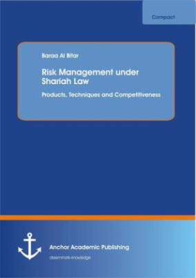 Risk Management under Shariah Law: Products, Techniques and Competitiveness
