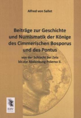 Beiträge zur Geschichte und Numismatik der Könige des Cimmerischen Bosporus und des Pontus von der Schlacht bei Zela bis zur Abdankung Polemo II.