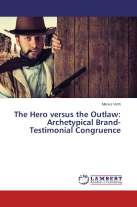 The Hero versus the Outlaw: Archetypical Brand-Testimonial Congruence