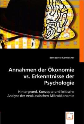 Annahmen der Ökonomie vs. Erkenntnisse der Psychologie