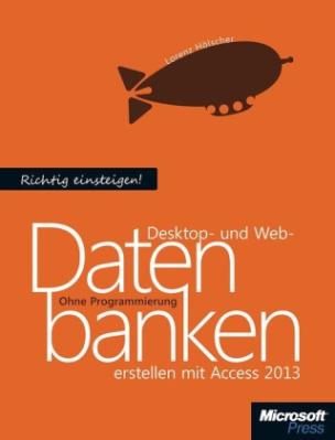 Richtig einsteigen: Desktop- und Web-Datenbanken erstellen mit Access 2013