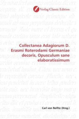 Collectanea Adagiorum D. Erasmi Roterodami Germaniae decoris, Opusculum sane elaboratissimum