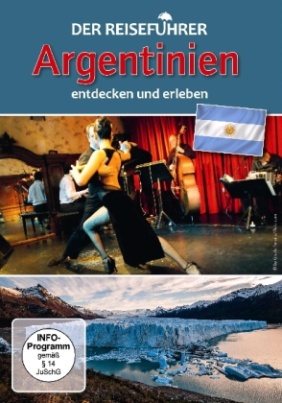 Der Reiseführer: Argentinien entdecken und erleben, 1 DVD