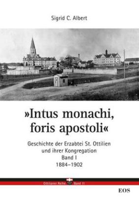 Intus monachi, foris apostoli - Geschichte der Erzabtei Sankt Ottilien und ihrer Kongregation