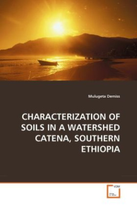 CHARACTERIZATION OF SOILS IN A WATERSHED CATENA, SOUTHERN ETHIOPIA