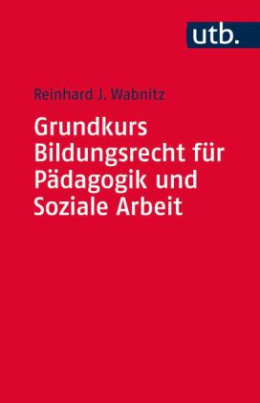 Grundkurs Bildungsrecht für Pädagogik und Soziale Arbeit