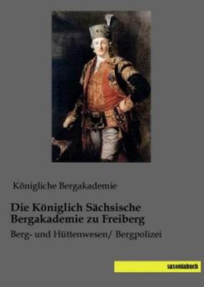 Die Königlich Sächsische Bergakademie zu Freiberg