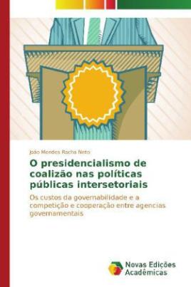 O presidencialismo de coalizão nas políticas públicas intersetoriais