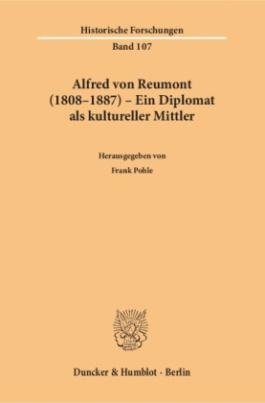 Alfred von Reumont (1808-1887) - Ein Diplomat als kultureller Mittler.